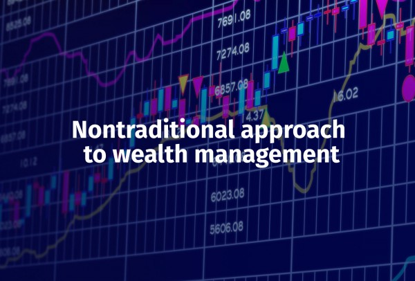 Nontraditional approach to wealth management